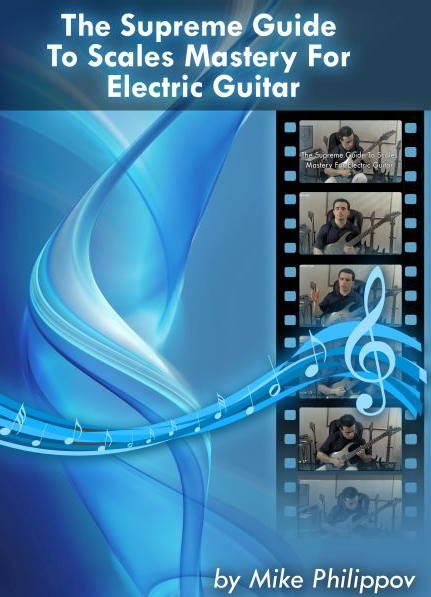 The Supreme Guide To Scales Mastery For Electric Guitar By Mike Philippov